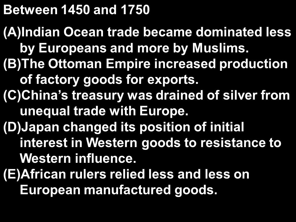Between 1450 and 1750 Indian Ocean trade became dominated less by Europeans and more by Muslims.