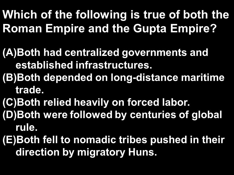 Which of the following is true of both the Roman Empire and the Gupta Empire