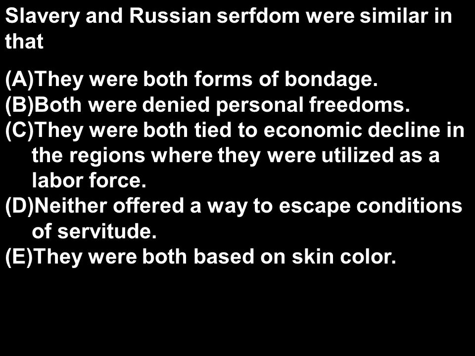 Slavery and Russian serfdom were similar in that