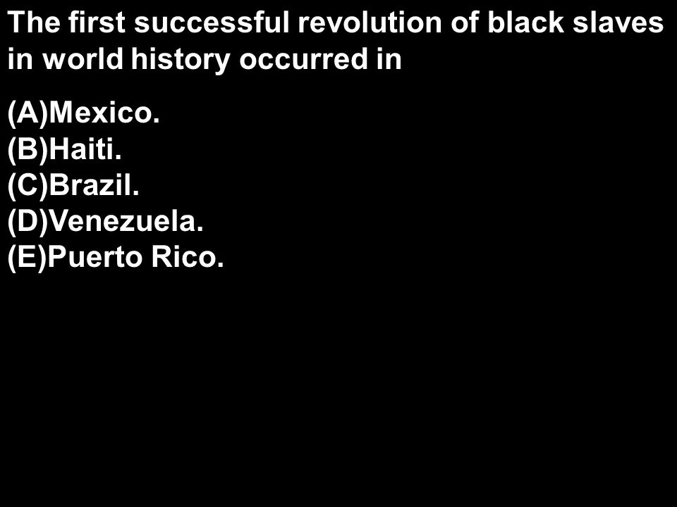 The first successful revolution of black slaves in world history occurred in