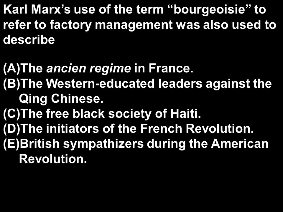Karl Marx's use of the term bourgeoisie to refer to factory management was also used to describe