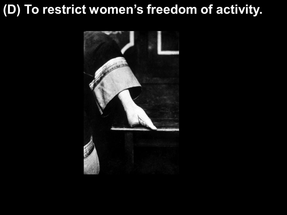 (D) To restrict women's freedom of activity.
