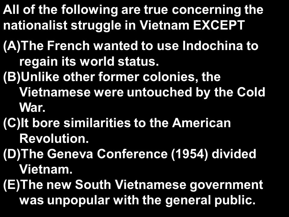 All of the following are true concerning the nationalist struggle in Vietnam EXCEPT