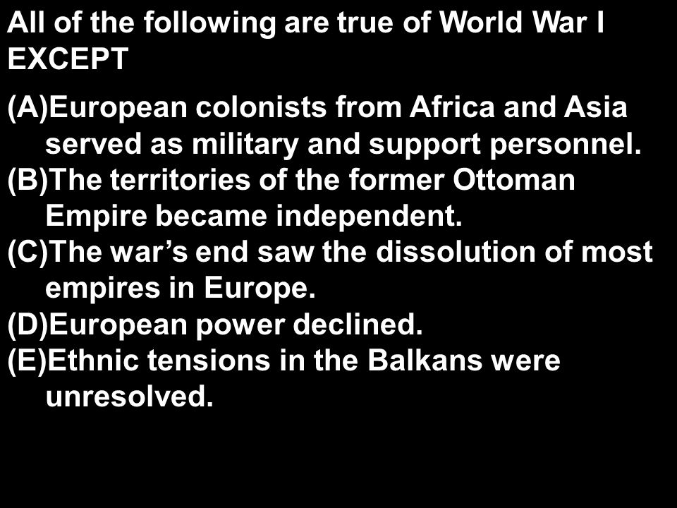All of the following are true of World War I EXCEPT