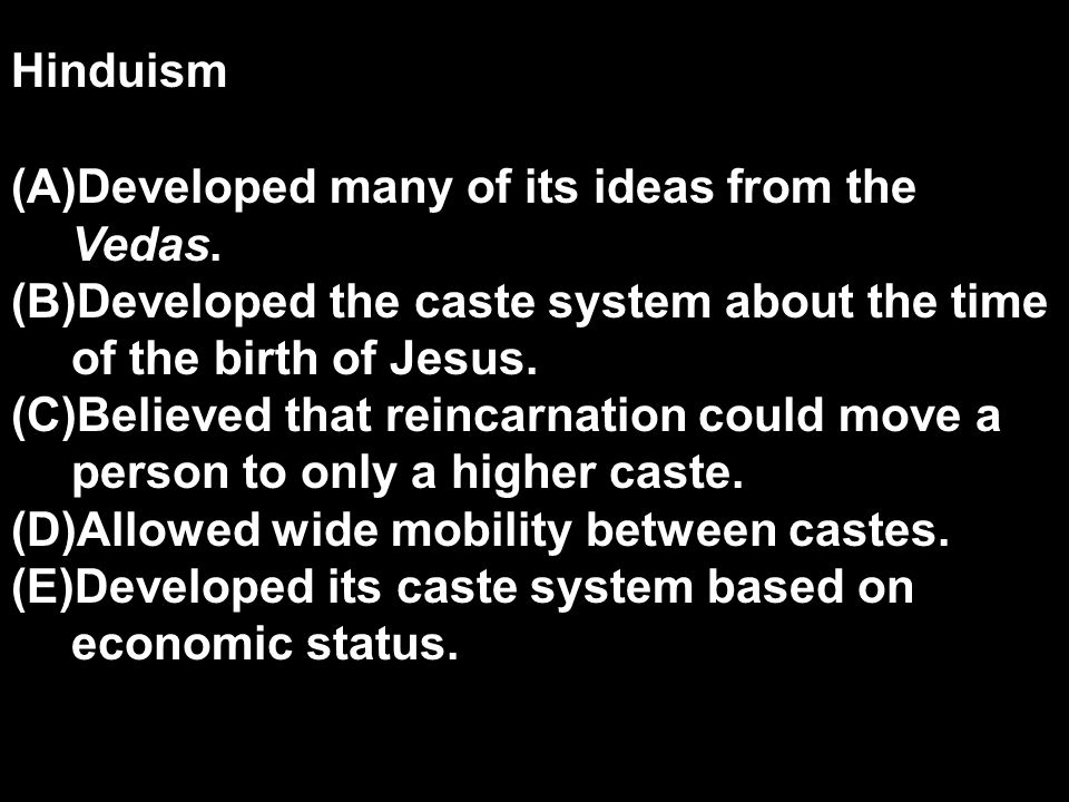 Hinduism Developed many of its ideas from the Vedas. Developed the caste system about the time of the birth of Jesus.