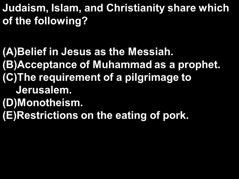 Judaism, Islam, and Christianity share which of the following