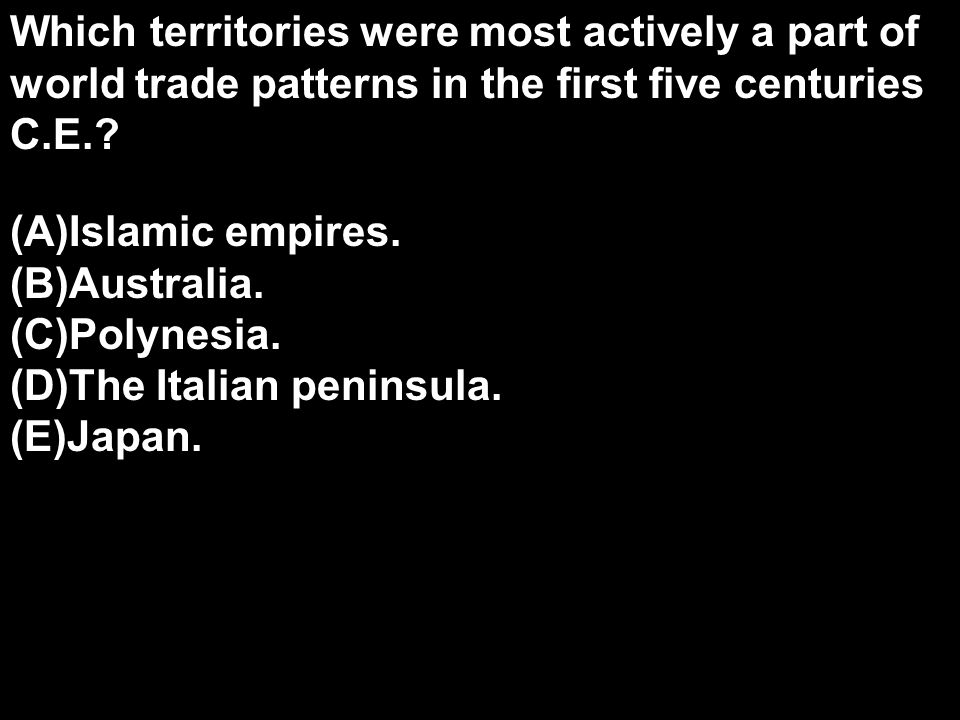Which territories were most actively a part of world trade patterns in the first five centuries C.E.