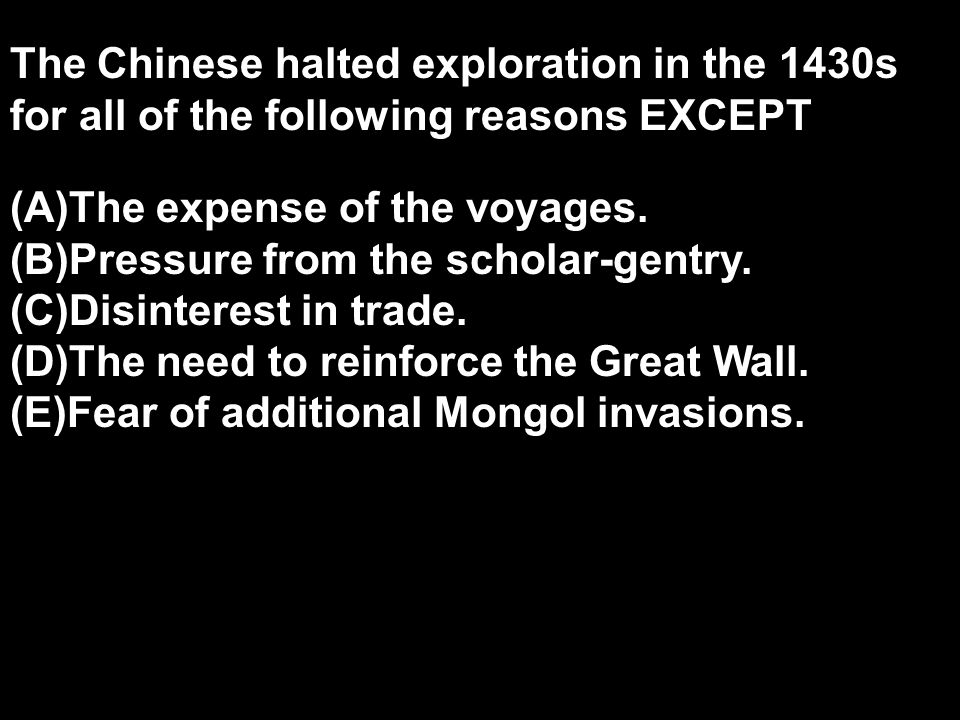 The Chinese halted exploration in the 1430s for all of the following reasons EXCEPT