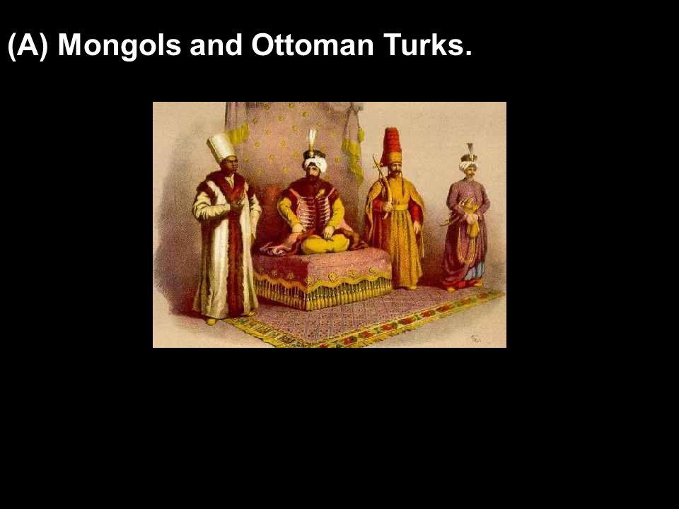 (A) Mongols and Ottoman Turks.
