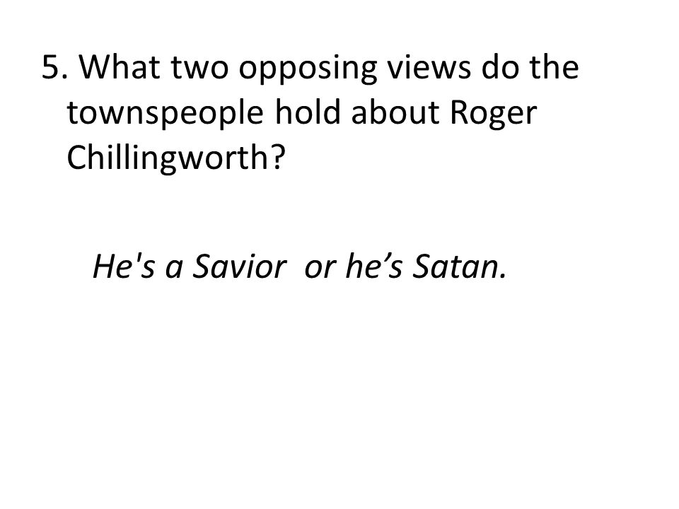 5. What two opposing views do the townspeople hold about Roger Chillingworth.