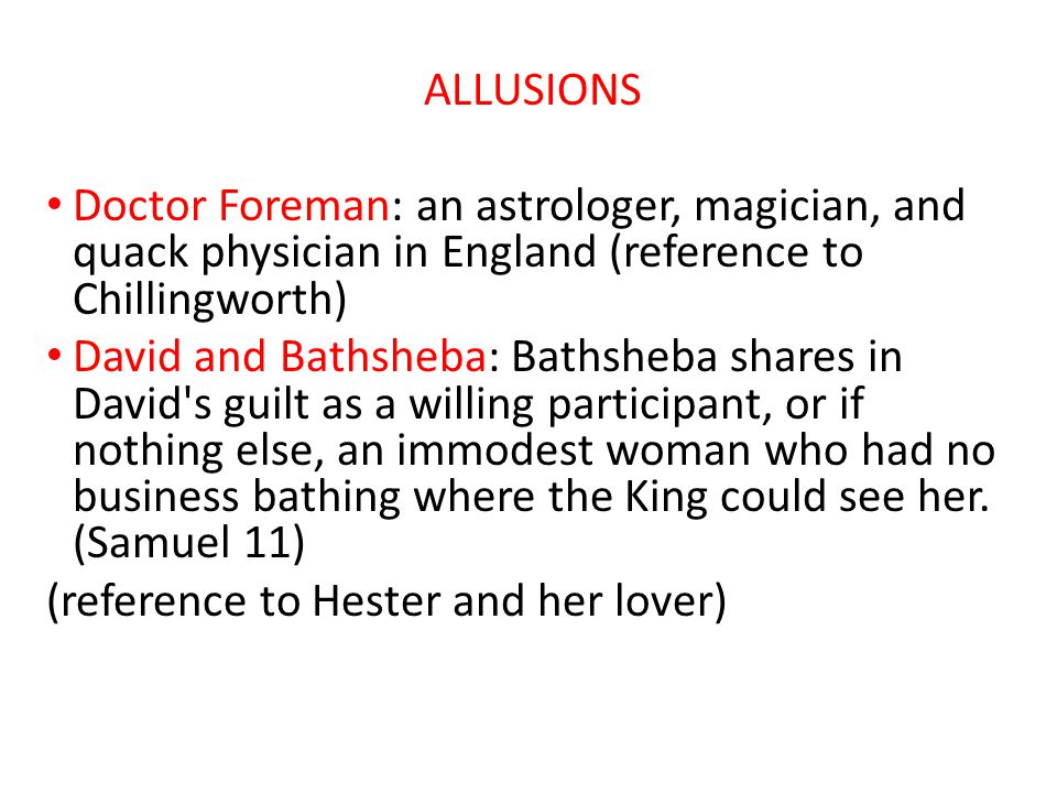 ALLUSIONS Doctor Foreman: an astrologer, magician, and quack physician in England (reference to Chillingworth)