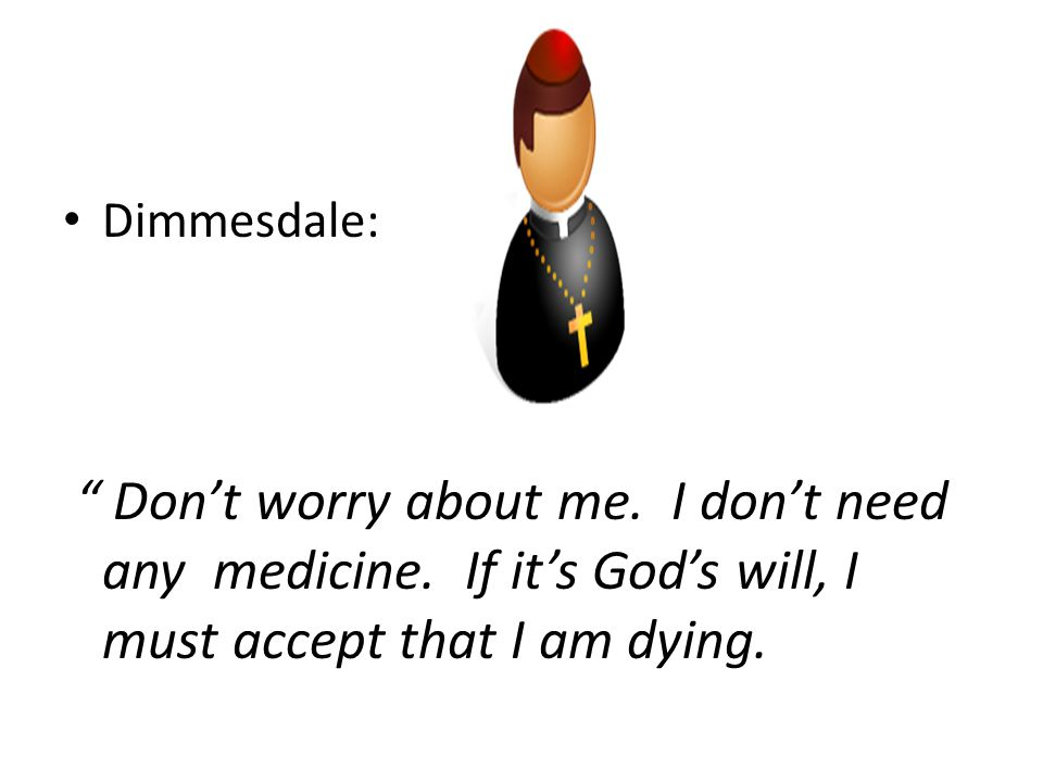 Dimmesdale: Don't worry about me. I don't need any medicine.