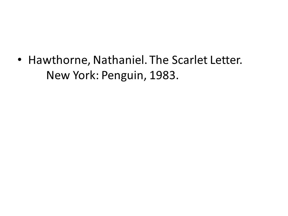 Hawthorne, Nathaniel. The Scarlet Letter. New York: Penguin, 1983.