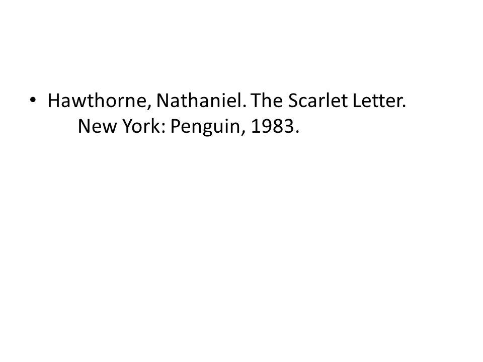 Hawthorne, Nathaniel. The Scarlet Letter. New York: Penguin, 1983.
