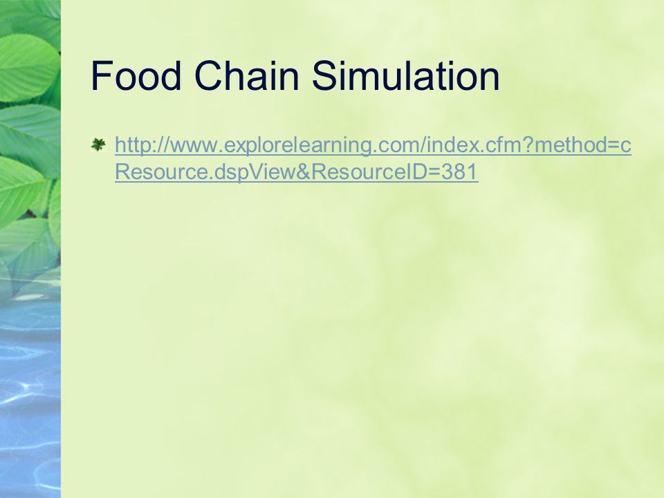 Food Chain Simulation http://www.explorelearning.com/index.cfm method=cResource.dspView&ResourceID=381.