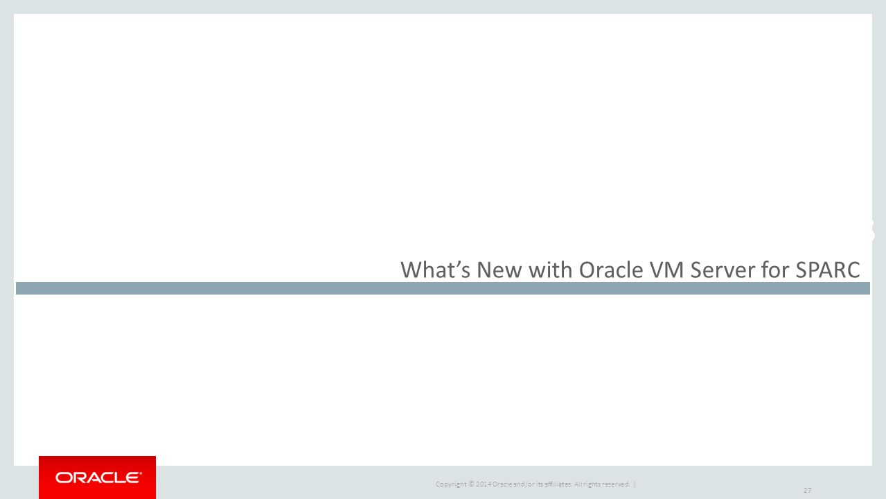 Market Drivers What's New with Oracle VM Server for SPARC