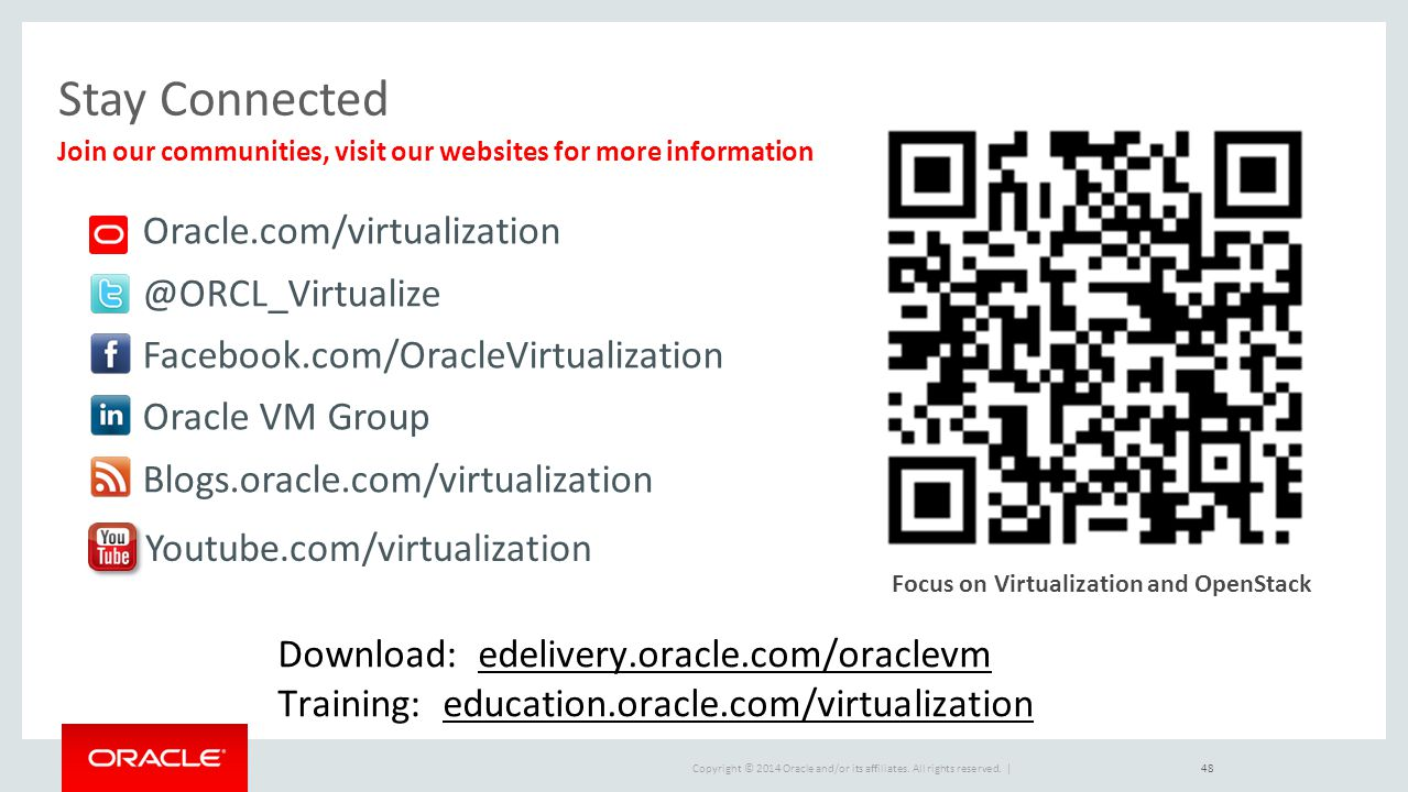 Stay Connected Oracle.com/virtualization @ORCL_Virtualize