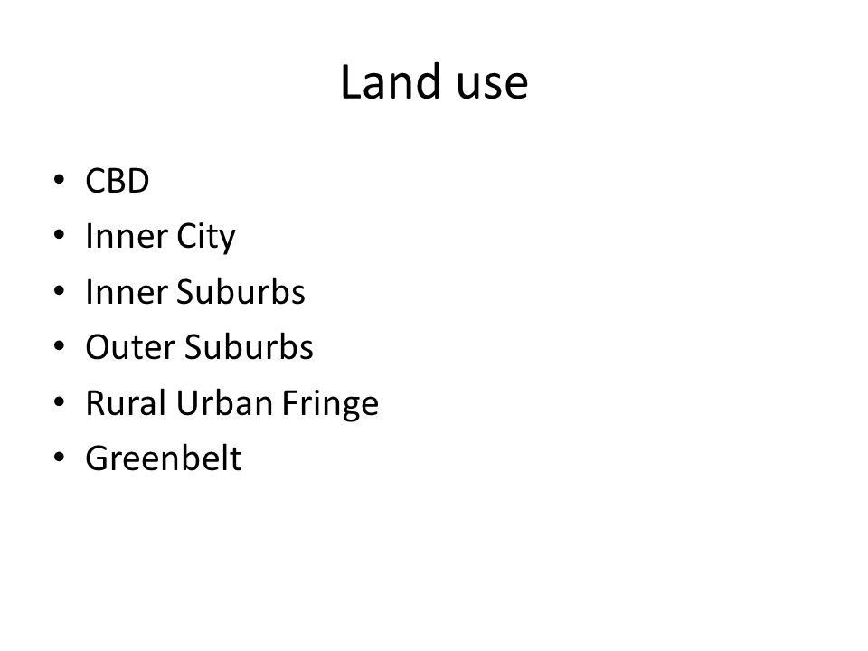 Land use CBD Inner City Inner Suburbs Outer Suburbs Rural Urban Fringe