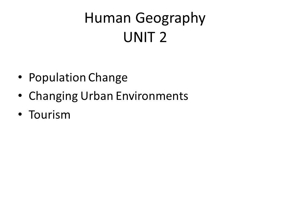 Human Geography UNIT 2 Population Change Changing Urban Environments