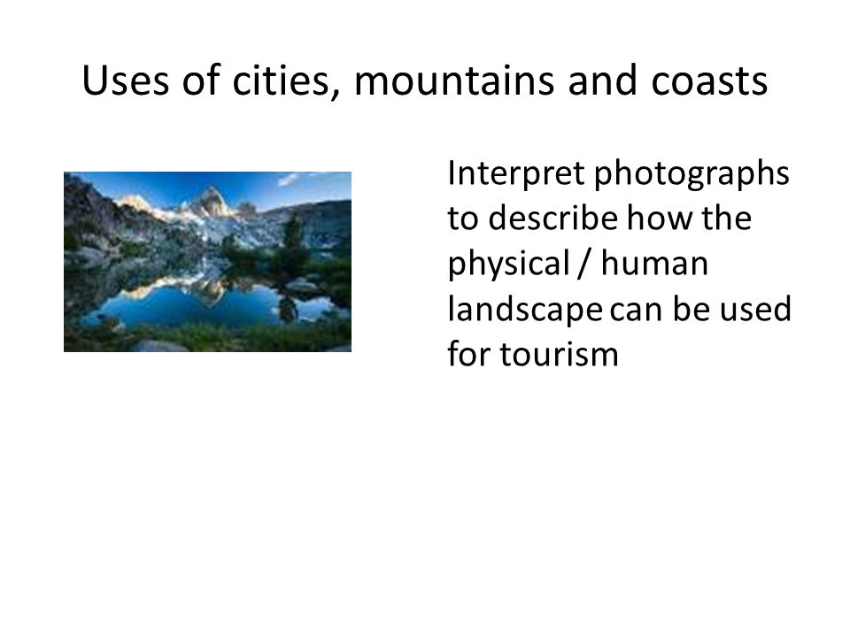 Uses of cities, mountains and coasts