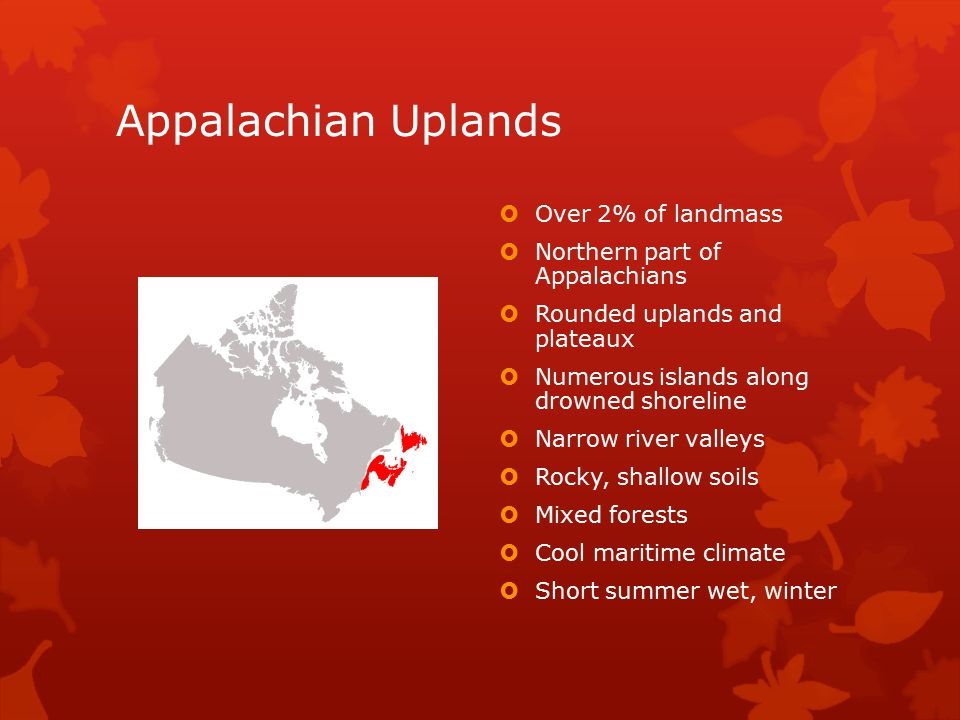 Appalachian Uplands Over 2% of landmass Northern part of Appalachians