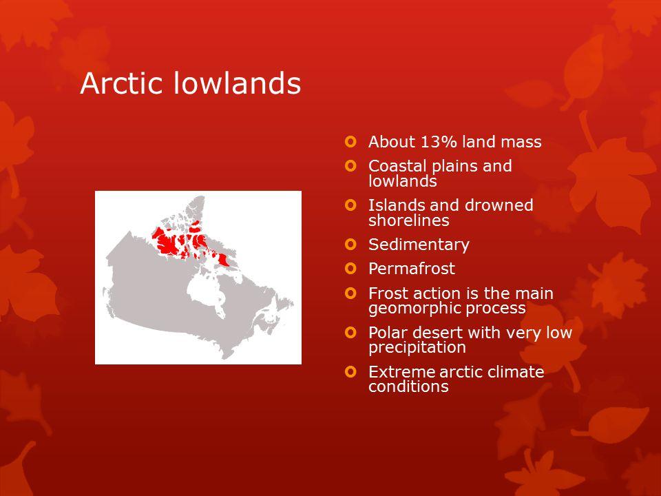 Arctic lowlands About 13% land mass Coastal plains and lowlands