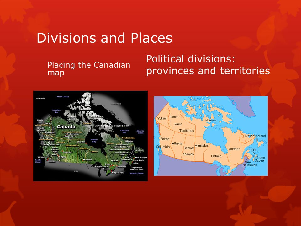 Divisions and Places Political divisions: provinces and territories