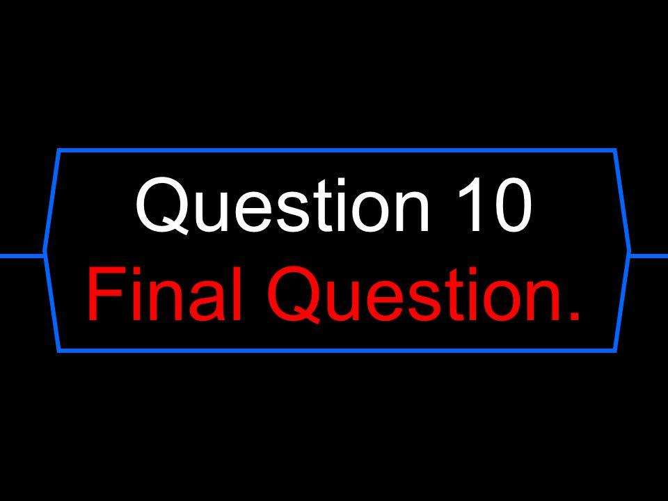 Question 10 Final Question.