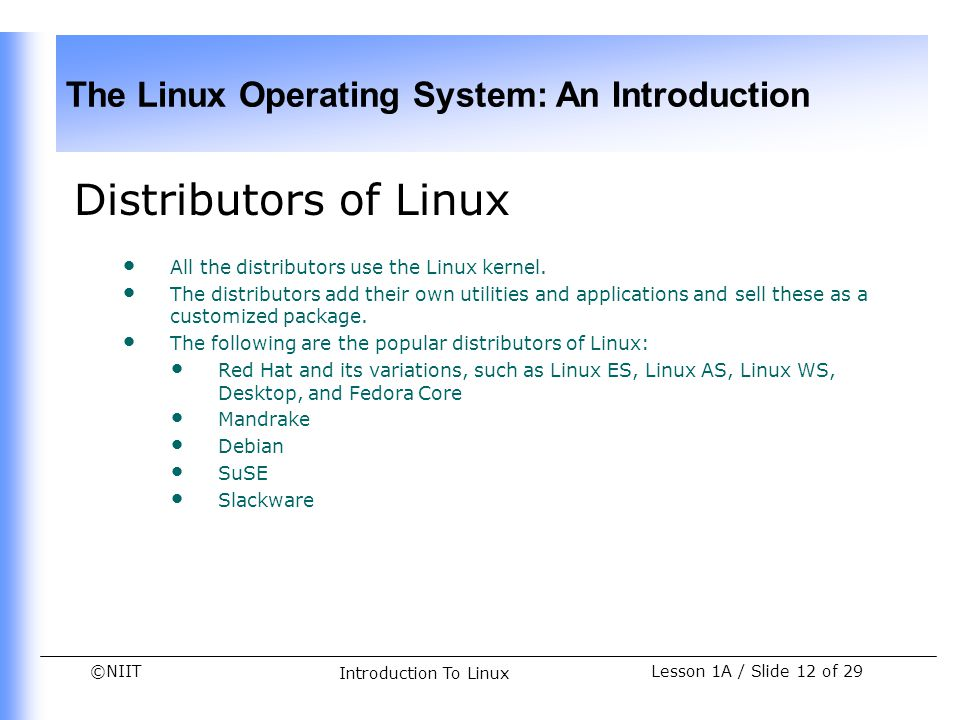 Distributors of Linux All the distributors use the Linux kernel.