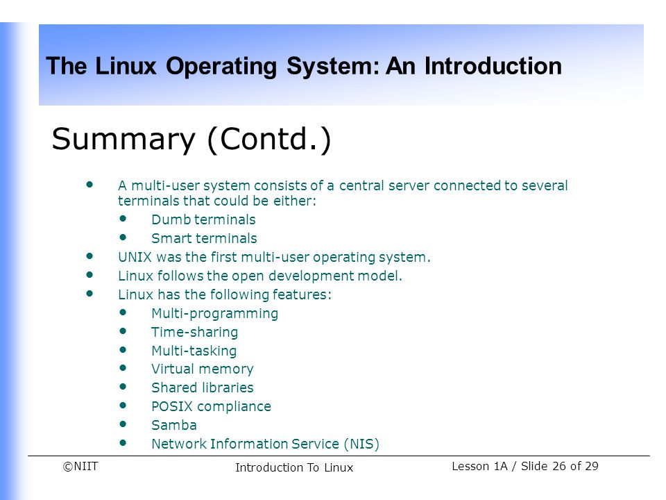 Summary (Contd.) A multi-user system consists of a central server connected to several terminals that could be either: