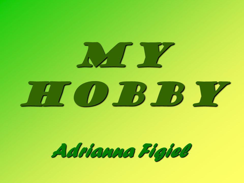 My hobby Adrianna Figiel