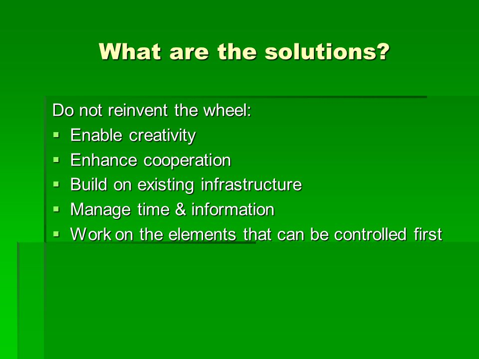 What are the solutions Do not reinvent the wheel: Enable creativity