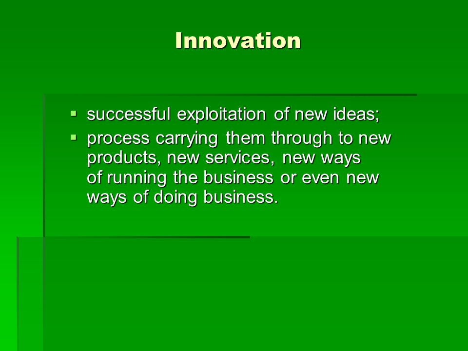 Innovation successful exploitation of new ideas;