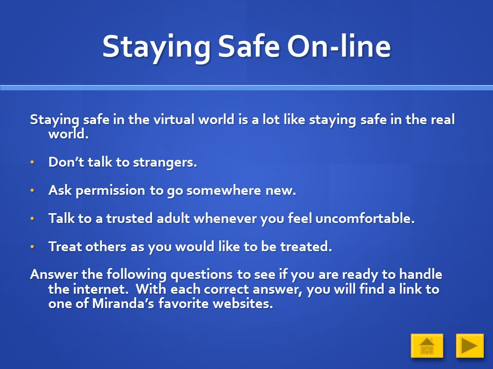 Staying Safe On-line Staying safe in the virtual world is a lot like staying safe in the real world.