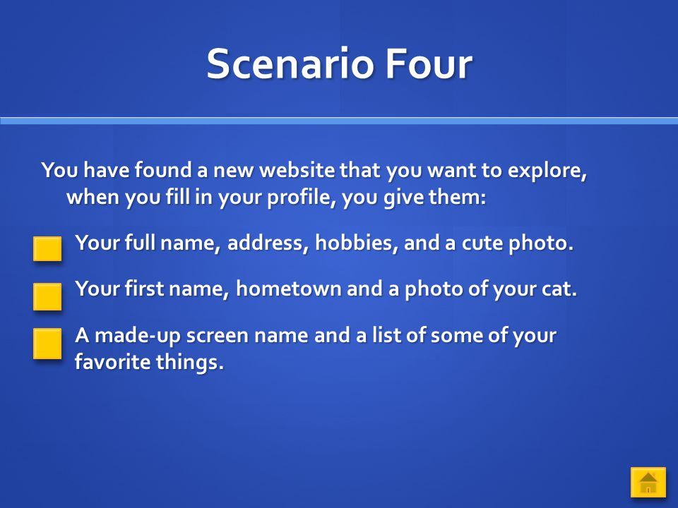 Scenario Four You have found a new website that you want to explore, when you fill in your profile, you give them: