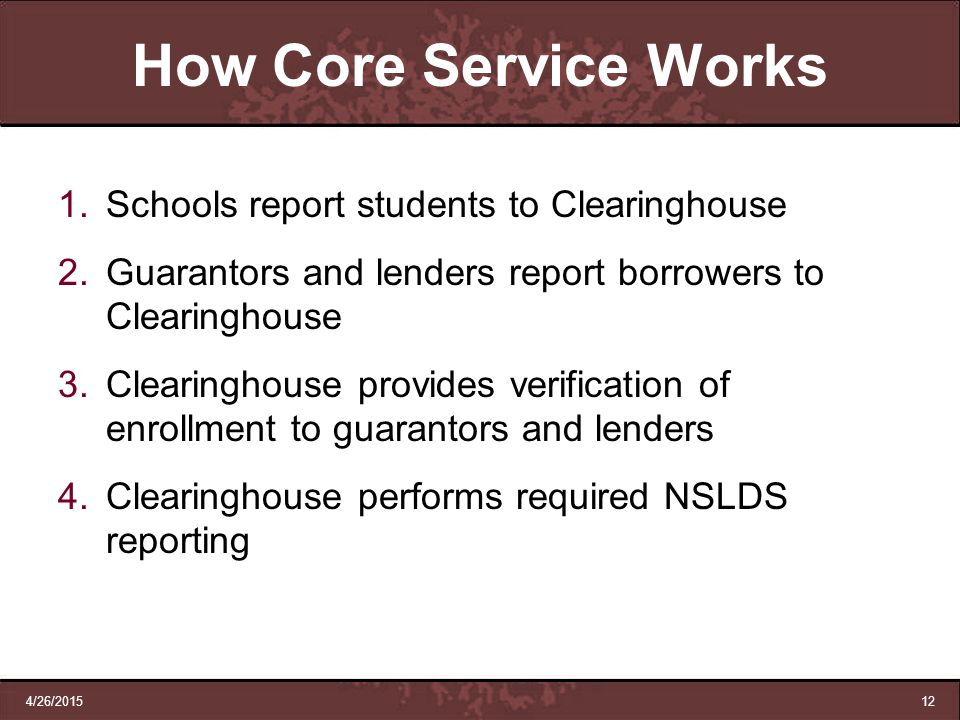 How Core Service Works Schools report students to Clearinghouse