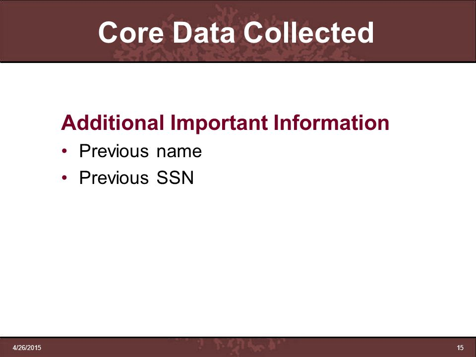 Core Data Collected Additional Important Information Previous name