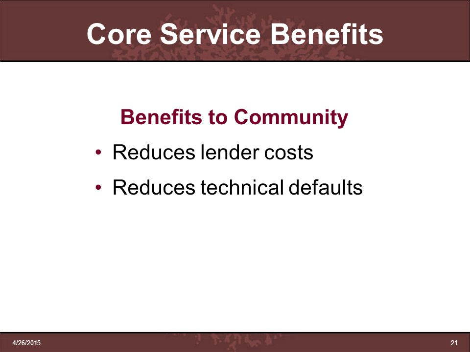 Core Service Benefits Benefits to Community Reduces lender costs
