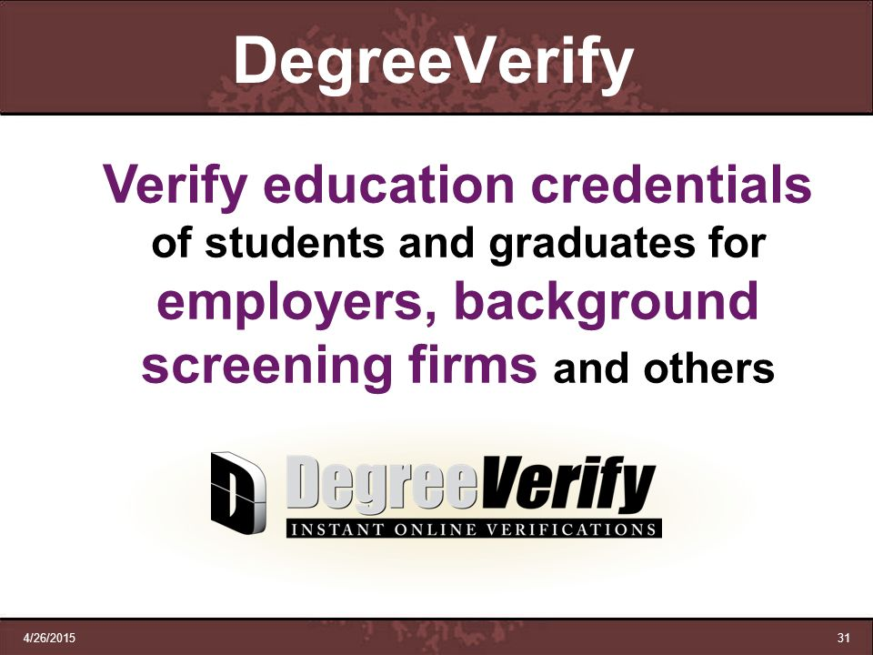 DegreeVerify Verify education credentials of students and graduates for employers, background screening firms and others.