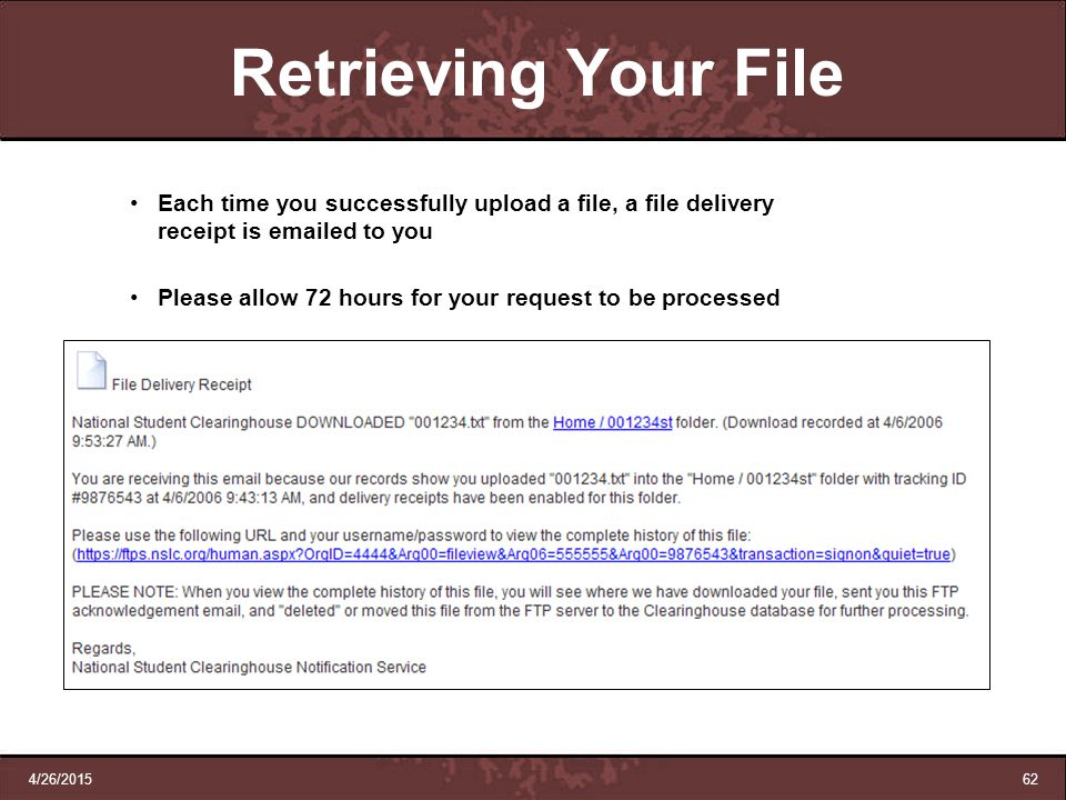 Retrieving Your File Each time you successfully upload a file, a file delivery receipt is emailed to you.