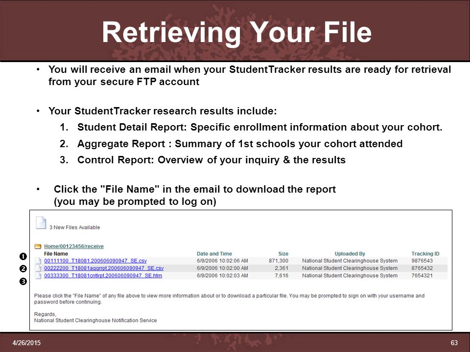 Retrieving Your File You will receive an email when your StudentTracker results are ready for retrieval from your secure FTP account.