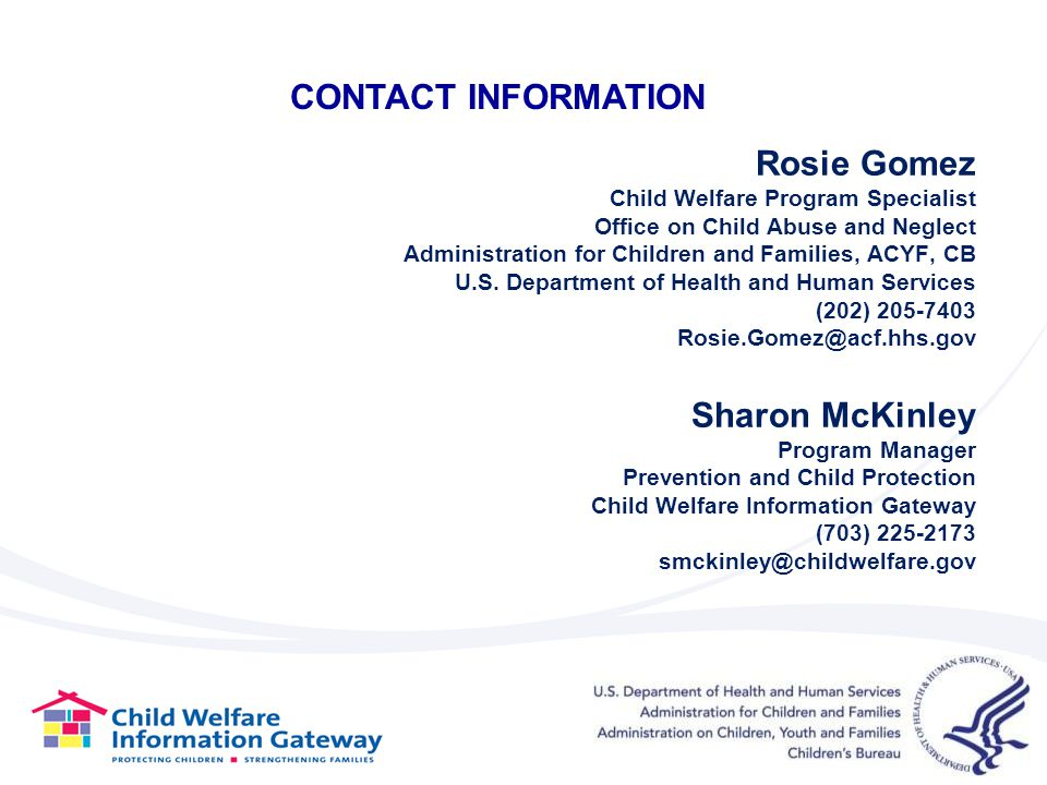 CONTACT INFORMATION Rosie Gomez. Child Welfare Program Specialist. Office on Child Abuse and Neglect.