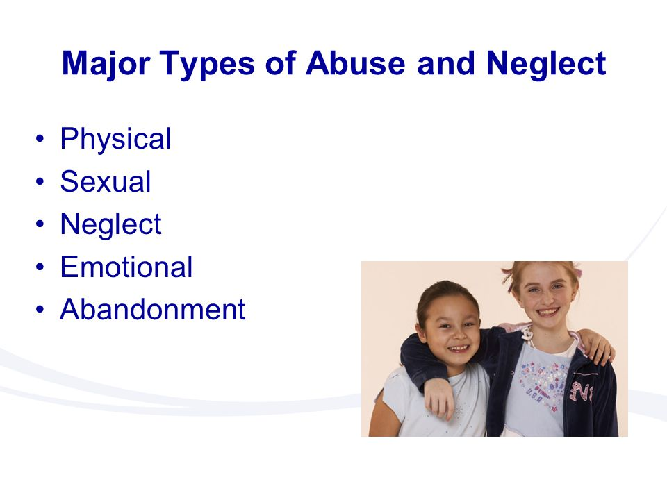 types of the abuse and neglect of children This kind of abuse particularly affects children and the elderly in children, signs of neglect include being underweight what are the different types of abuse.