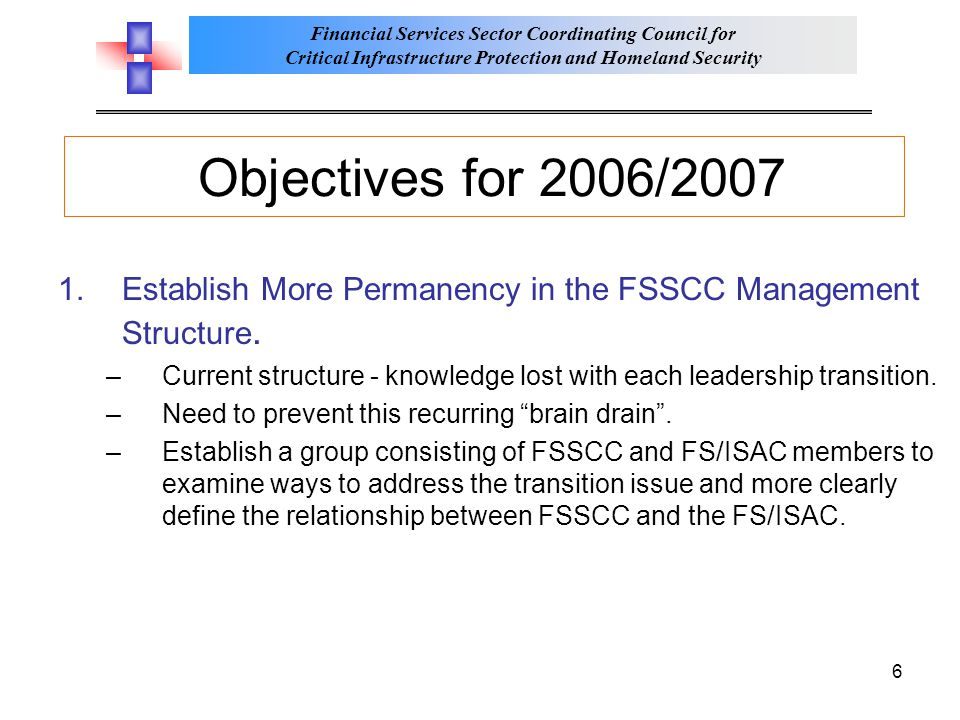 Objectives for 2006/2007 Establish More Permanency in the FSSCC Management Structure.