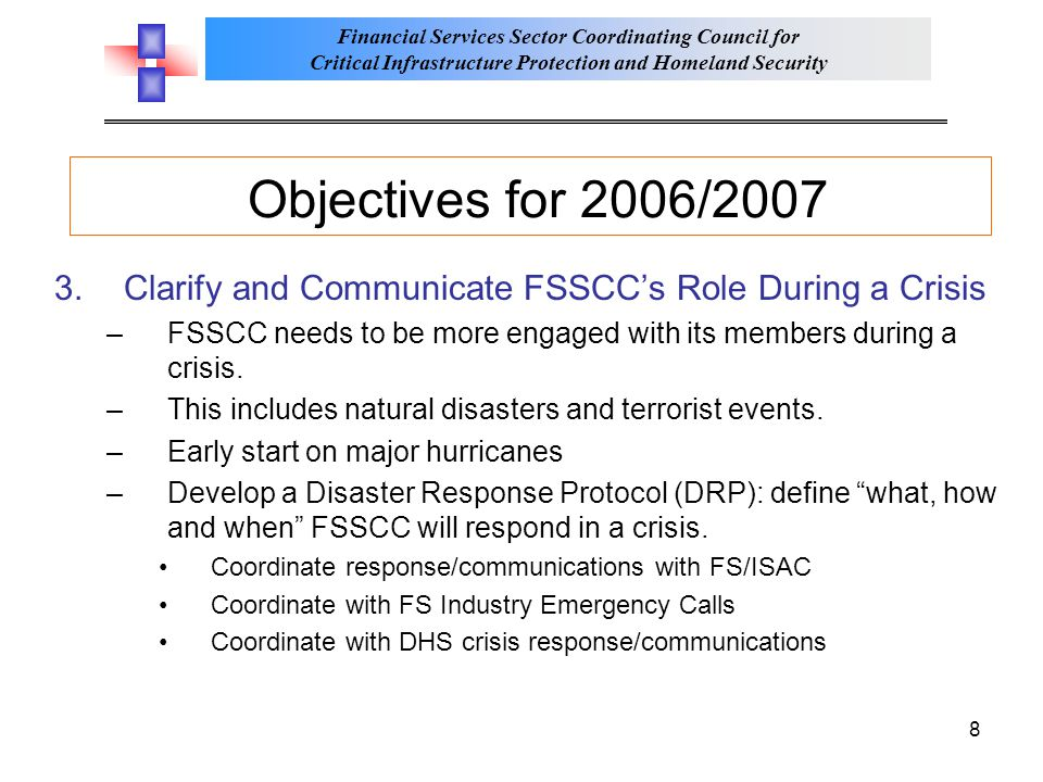 Objectives for 2006/2007 Clarify and Communicate FSSCC's Role During a Crisis. FSSCC needs to be more engaged with its members during a crisis.