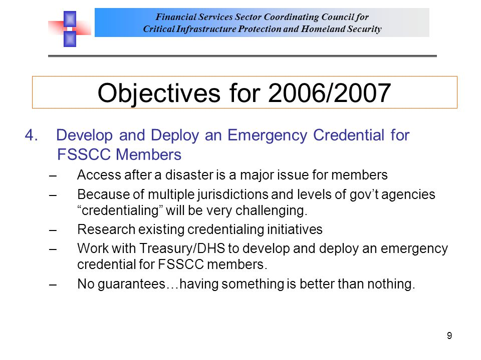 Objectives for 2006/2007 4. Develop and Deploy an Emergency Credential for FSSCC Members. Access after a disaster is a major issue for members.