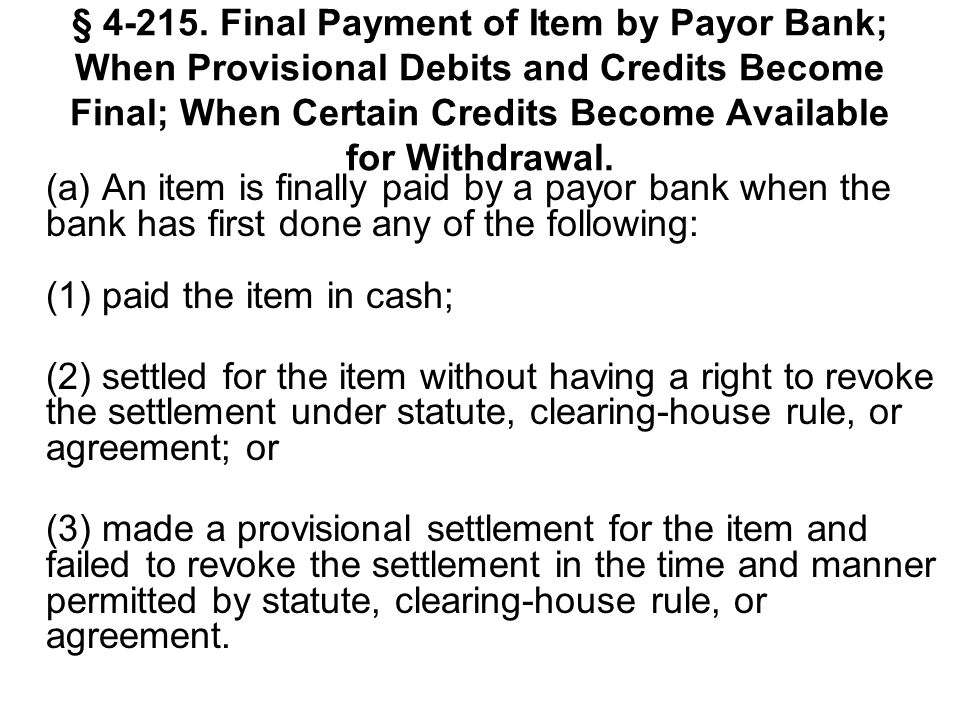 § 4-215. Final Payment of Item by Payor Bank; When Provisional Debits and Credits Become Final; When Certain Credits Become Available for Withdrawal.