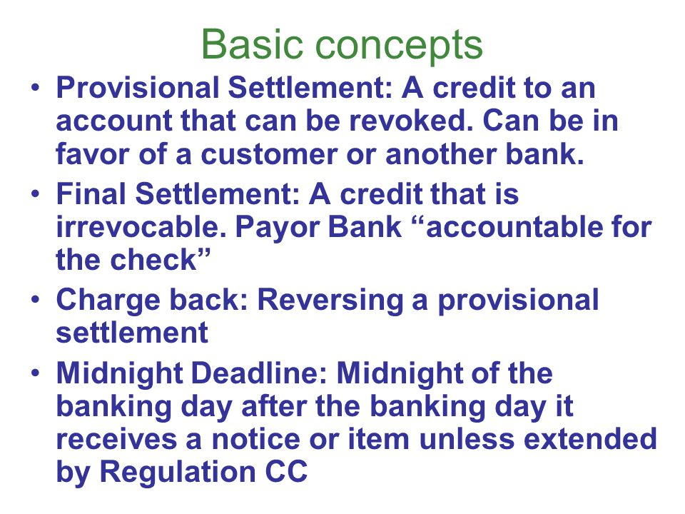 Basic concepts Provisional Settlement: A credit to an account that can be revoked. Can be in favor of a customer or another bank.