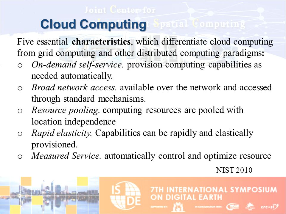 Cloud Computing Five essential characteristics, which differentiate cloud computing from grid computing and other distributed computing paradigms: