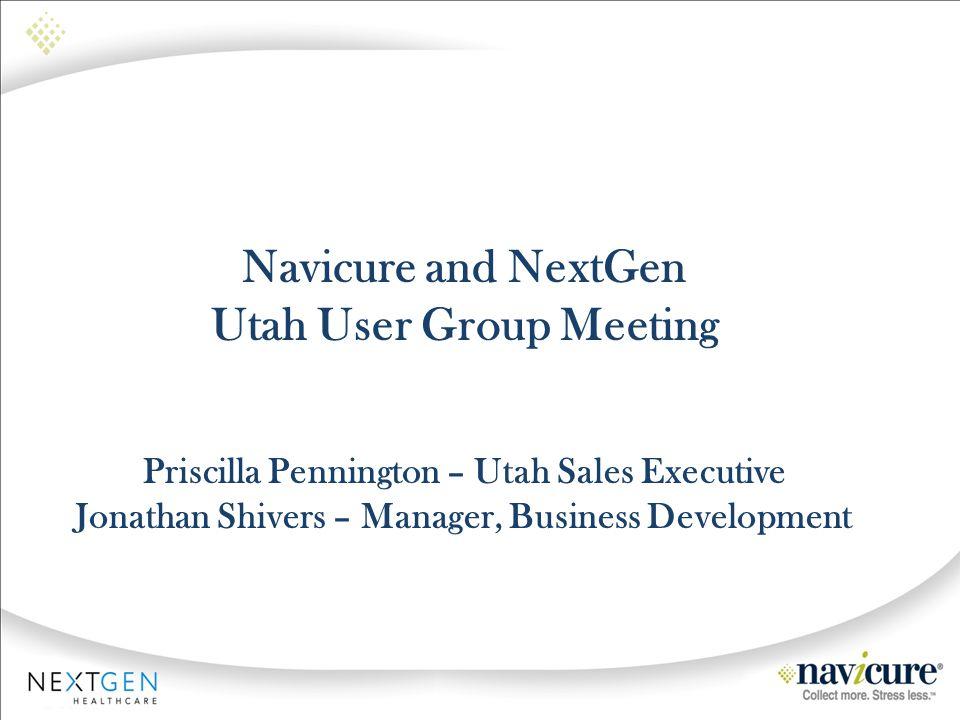 Navicure and NextGen Utah User Group Meeting Priscilla Pennington – Utah Sales Executive Jonathan Shivers – Manager, Business Development
